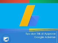Tips dan Trik di Approve Google Adsense Dengan Mudah