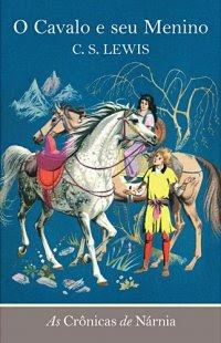 O Cavalo e seu Menino [As Crônicas de Nárnia #3], de C. S. Lewis