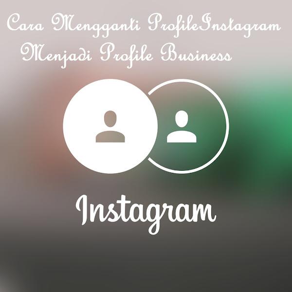 Cara Membuat Profile Bisnis di Instagram