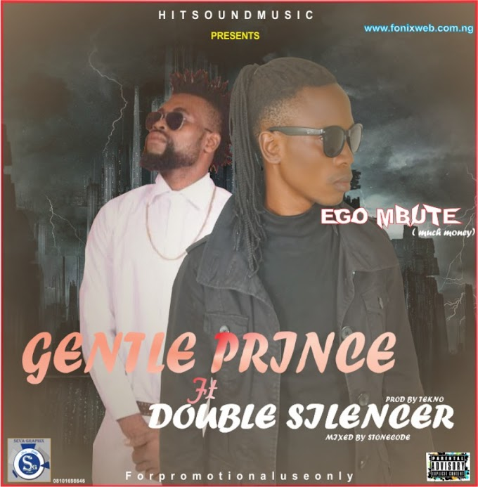 Gentle Prince ft. Double Silencer- Ego Mbute
