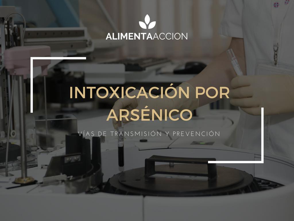 Arsénico, Alimenta Acción, Intoxicación, alimentos, alimentación, metales pesados, seguridad alimentaria