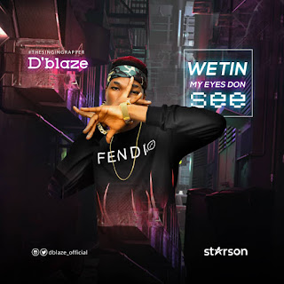 VIDEO: D'blaze (@itz_dblaze) - Wetin My Eyes Don See