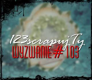 - https://123scrapujty.blogspot.com/2017/09/wyzwanie-103-kartka-w-nietypowym.html