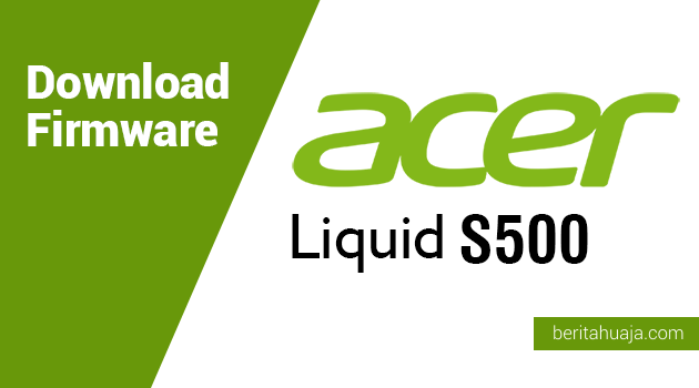 Download Firmware Acer Liquid S500