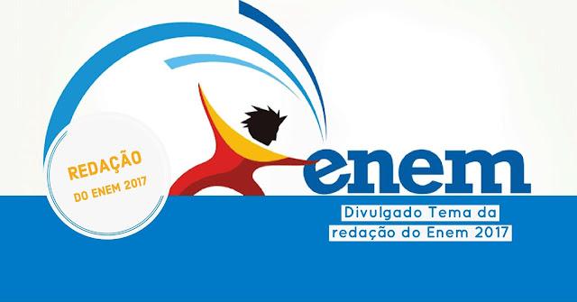 Tema da redação do Enem 2017 e divulgado pelo (Inep).