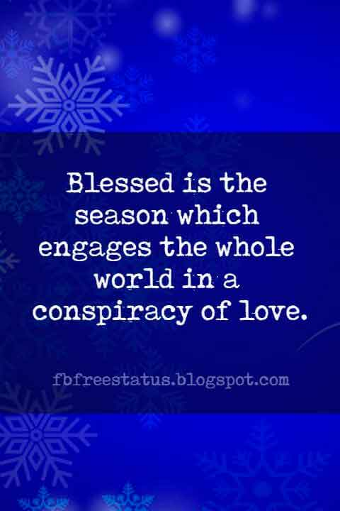 Famous Christmas Quotes, Blessed is the season which engages the whole world in a conspiracy of love.