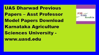 UAS Dharwad Previous Papers – Asst Professor Model Papers Download Karnataka Agriculture Sciences University -www.uasd.edu