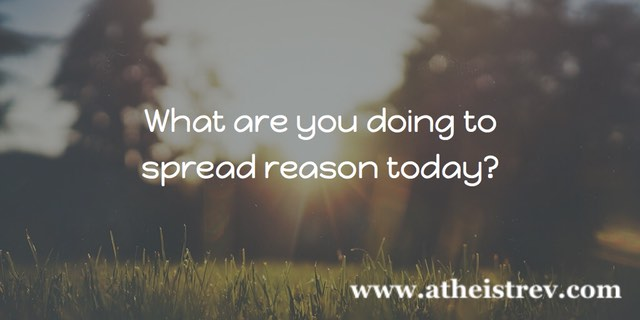 What are you doing to spread reason today?