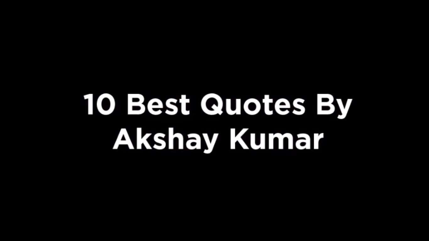 10 Best Quotes By Akshay Kumar [video]