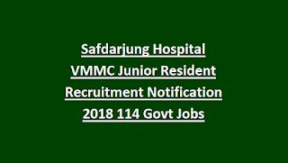 Safdarjung Hospital VMMC Junior Resident Recruitment Notification 2018 114 Govt Jobs