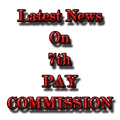Ministry of Finance approves Implementation of the recommendations of 7th Central Pay Commission