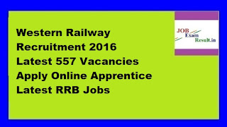 Western Railway Recruitment 2016 Latest 557 Vacancies Apply Online Apprentice Latest RRB Jobs