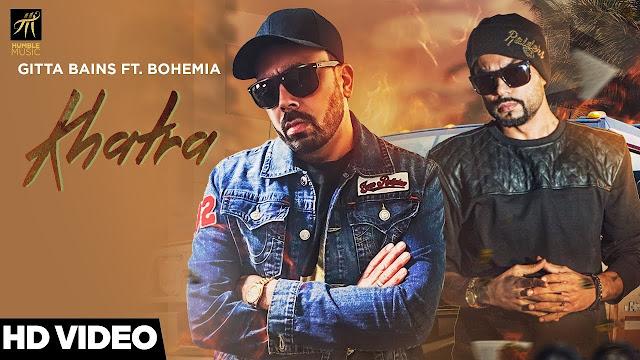Khatra Song Lyrics  | Gitta Bains Ft. Bohemia | Latest Punjabi Songs 2018 | Humble Music