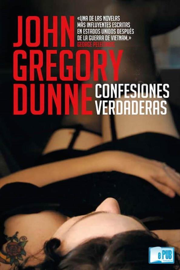 Confesiones verdaderas – John Gregory Dunne