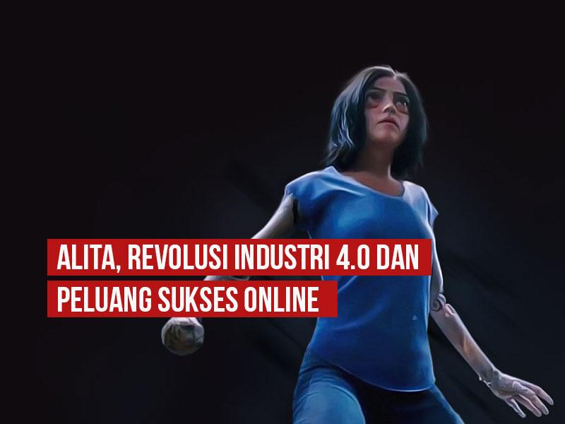 Revolusi Industri 4.0, Alita Dan Peluang Sukses Online