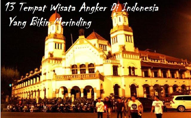 10 Tempat Wisata Angker Di Indonesia Yang Bikin Merinding