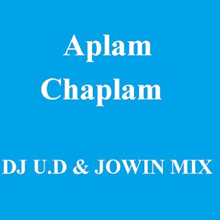 Aplam Chaplam - DJ U.D. & JOWIN MIX