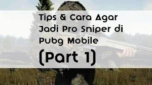 1000 Tips & Cara Agar Jadi Pro Sniper di Pubg Mobile (Part 1)