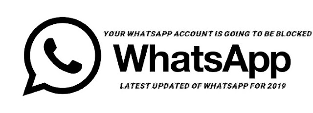 Your Whatsapp Account is Going to be Blocked_Latest updates of whatsapp for 2019