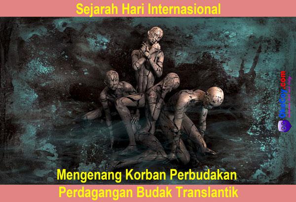 hari internasional mengenang korban perbudakan dunia dan perdagangan budak translantik sedunia nasional indonesia