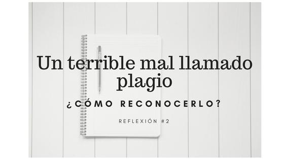 Reflexion #2: Un terrible mal llamado plagio