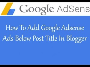 How to Insert Adsense Ads Below Post Titles in Blogger?