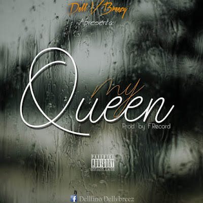 Dell V Breezy - My Queen (Prod. Família Records) 2019 | Download Mp3