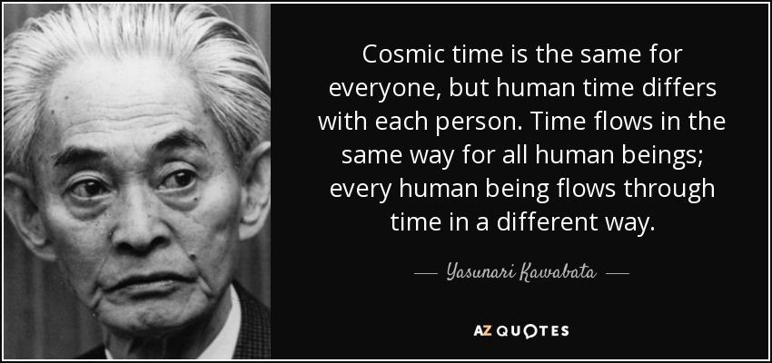 Tập Truyện Ngắn các tác giả được giải Nobel Quote-cosmic-time-is-the-same-for-everyone-but-human-time-differs-with-each-person-time-flows-yasunari-kawabata-45-0-080