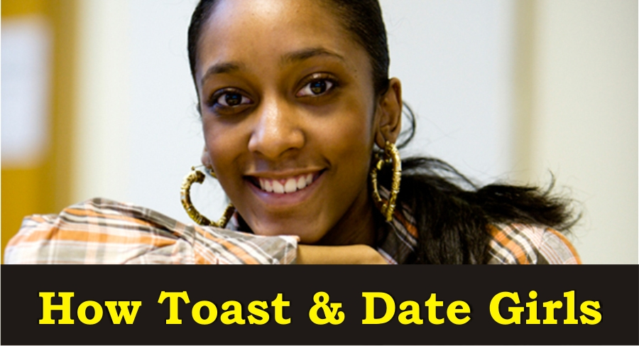 How do i toast a girl