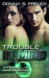 Trouble In Mind (Interstellar Rescue #2)