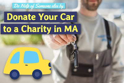 Do Help of Someone else by Donate Your Car to a Charity in MA