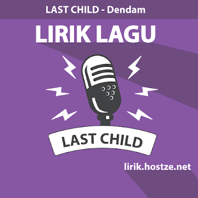 Lirik Lagu Dendam – Last Child - Lirik Lagu Indonesia