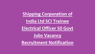 Shipping Corporation of India Ltd SCI Trainee Electrical Officer 50 Govt Jobs Vacancy Recruitment Notification 2018