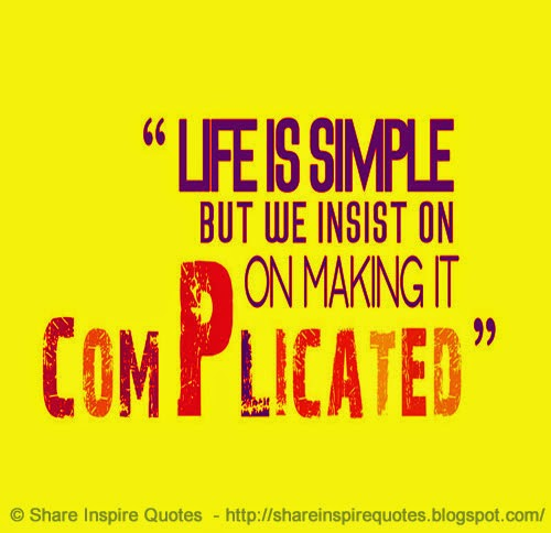 Life Is SIMPLE, But We Insist On Making It COMPLICATED