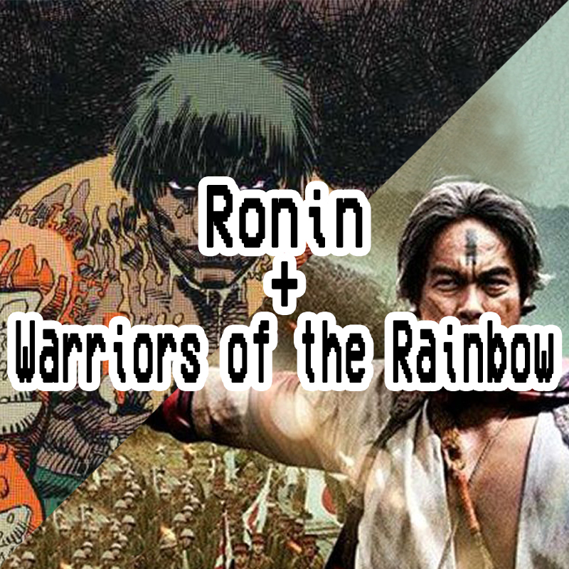 Podcast Episode 003. Ronin + Warriors Of The Rainbow