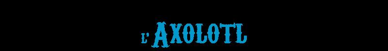 Axochitl l'Axolotl