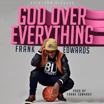 Frank Edwards - God Over Everything Lyrics