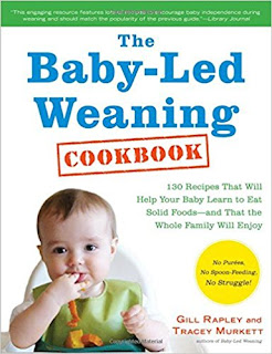 The Baby-Led Weaning Cookbook: 130 Easy, Nutritious Recipes That Will Help Your Baby Learn to Eat (and Love!) a Variety of Solid Foods - and That the Whole Family Will Enjoy