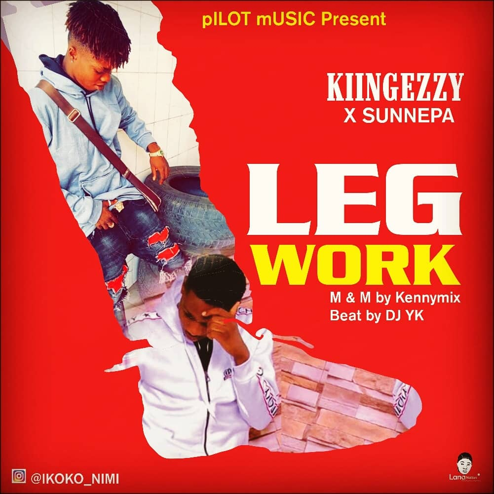 DOWNLOAD MP3: King Ezzy - Leg Work ft  Sunnepa - Welcome to
