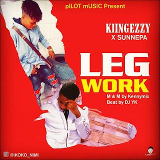 King Ezzy - Leg Work ft. Sunnepa