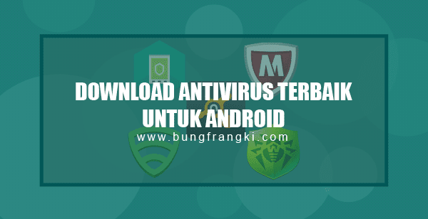 Download Antivirus Android (APK) Terbaik dan Ringan