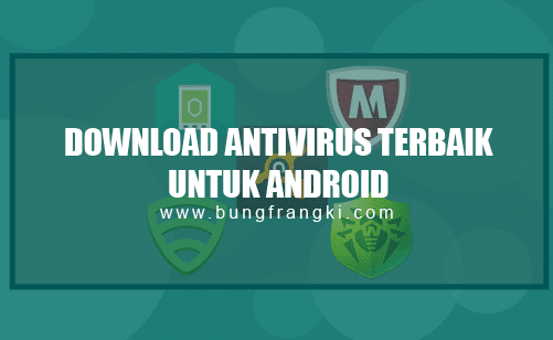 Download Antivirus Terbaru for Android (APK) Terbaik dan Ringan