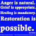 Anger is natural. Grief is appropriate. Healing is mandatory. Restoration is possible. ~Jane Rubietta