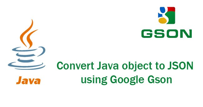 How to convert Java object to JSON using Google Gson