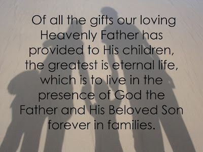 Of all the gifts our loving Heavenly Father has provided to His children, the greatest is eternal life, which is to live in the presence of God the Father and His Beloved Son forever in families.