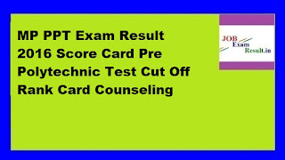 MP PPT Exam Result 2016 Score Card Pre Polytechnic Test Cut Off Rank Card Counseling