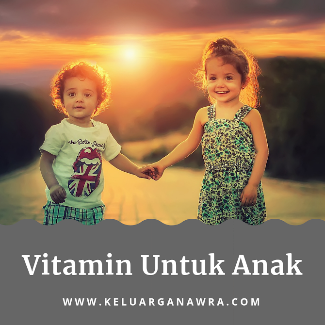 Vitamin Anak yang Penting untuk Tumbuh Kembangnya