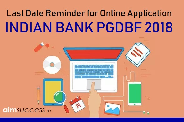 Last Date Reminder: Online Application for Indian Bank PGDBF 2018