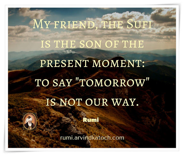 Rumi Quote, Meaning, Image, friend, Sufi, son, present, moment, tomorrow, Rumi,