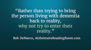 Alzheimer's quote, why not enter the reality of a dementia patient.